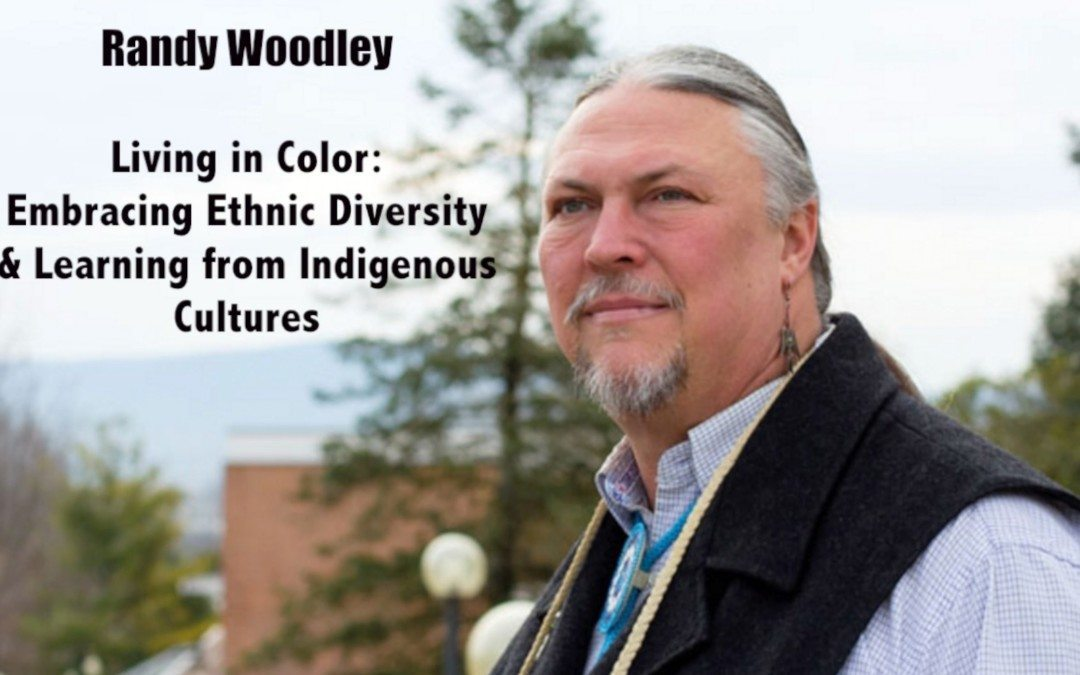 Randy Woodley | Embracing Ethnic Diversity & Learning from Indigenous Communities
