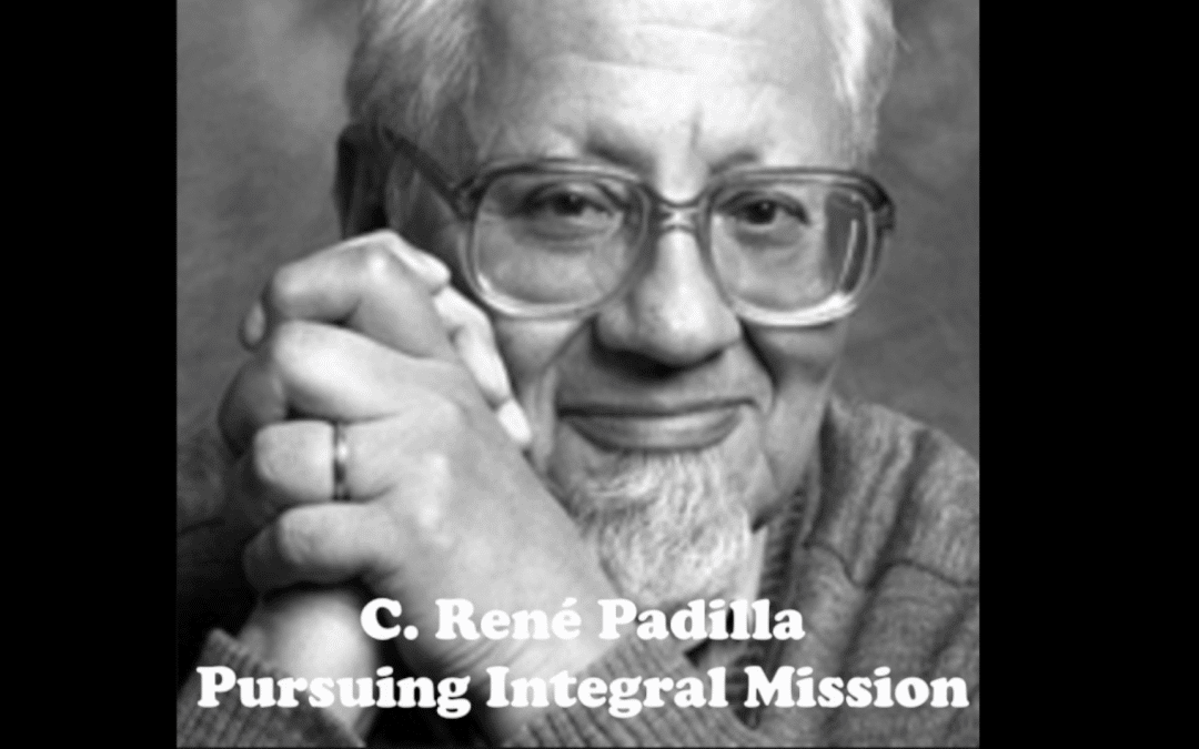 C. René Padilla | Pursuing Integral Mission