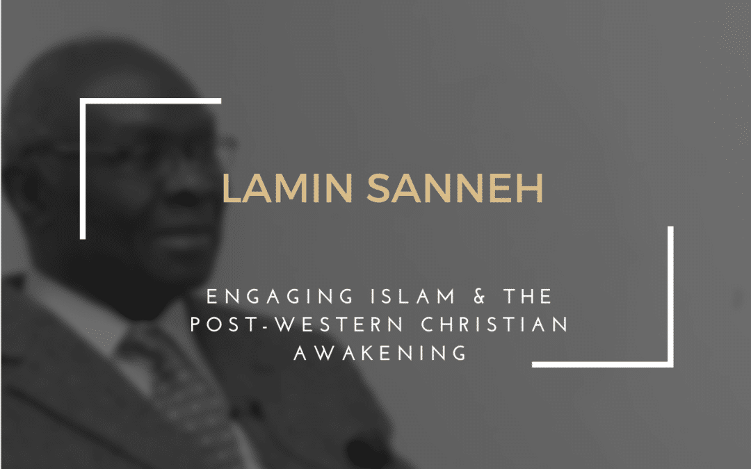 Lamin Sanneh | Engaging Islam & the Post-Western Christian Awakening