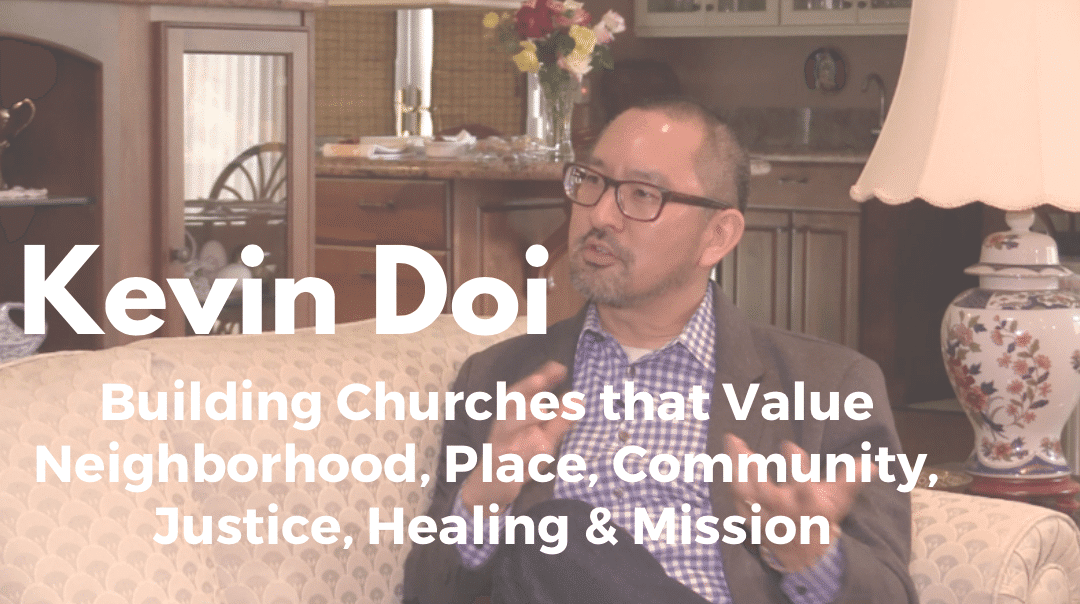 Kevin Doi | Building Churches that Value Neighborhood, Place, Community, Justice, Healing & Mission