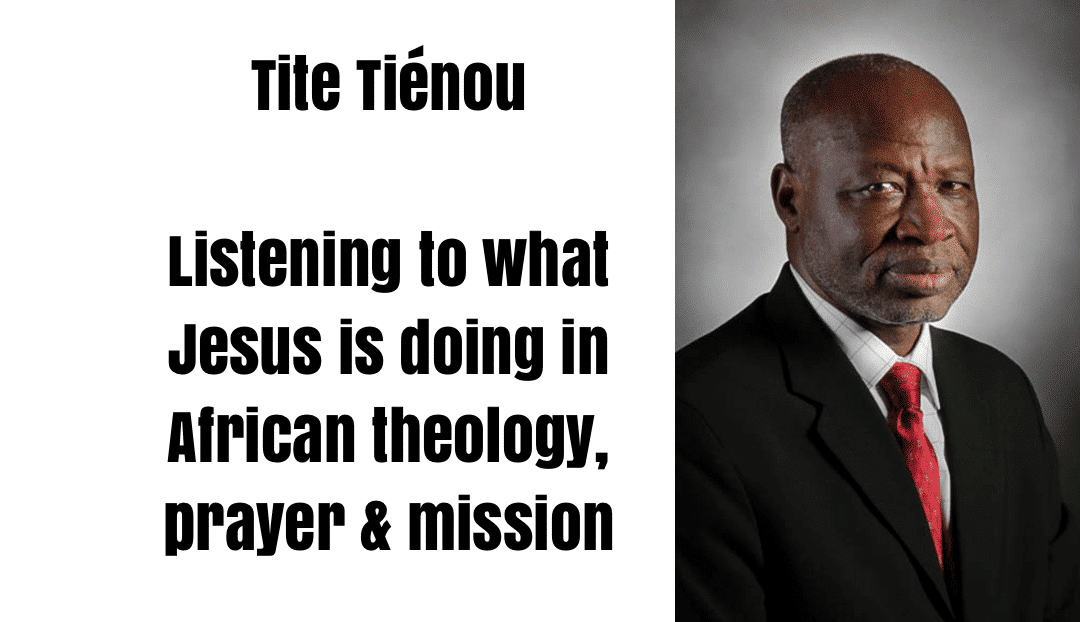 Tite Tiénou | Listening to What Jesus is Doing in African Theology, Prayer & Mission
