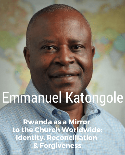 Emmanuel Katongole | Rwanda as a Mirror to the Church: Identity, Lament, Hope, Reconciliation & Forgiveness