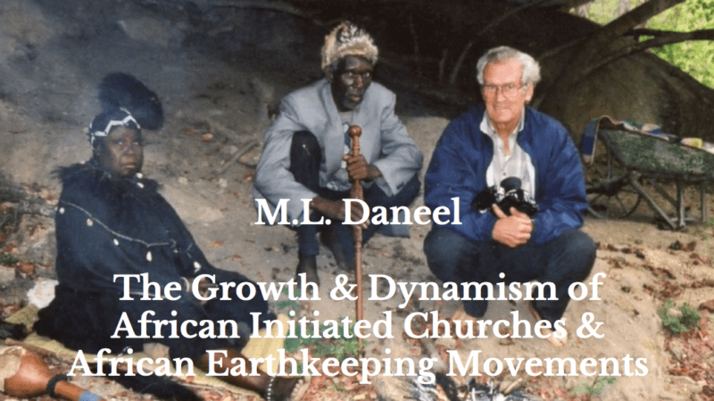 M. L. Daneel | The Growth & Dynamism of African Initiated Churches & African Earthkeeping Movements
