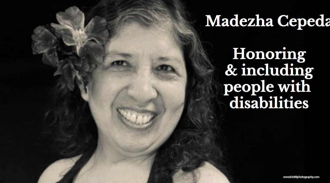 Madezha Cépeda | Honoring and Including People with Disabilities