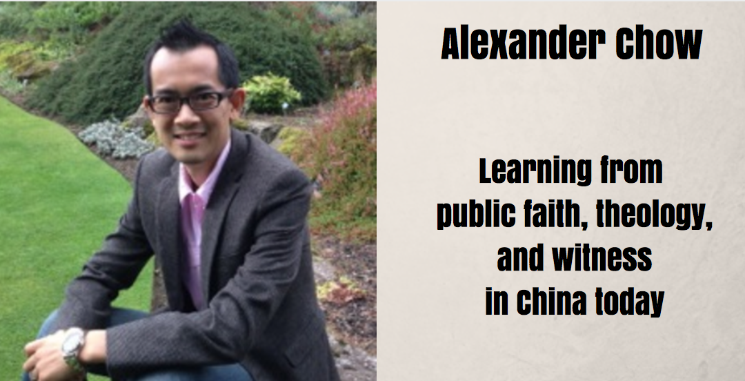 Alexander Chow | Learning from public faith, theology, and witness in China today