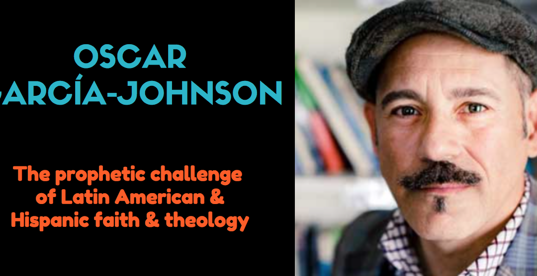 Oscar García-Johnson | The prophetic challenge of Latin American and Hispanic faith and theology