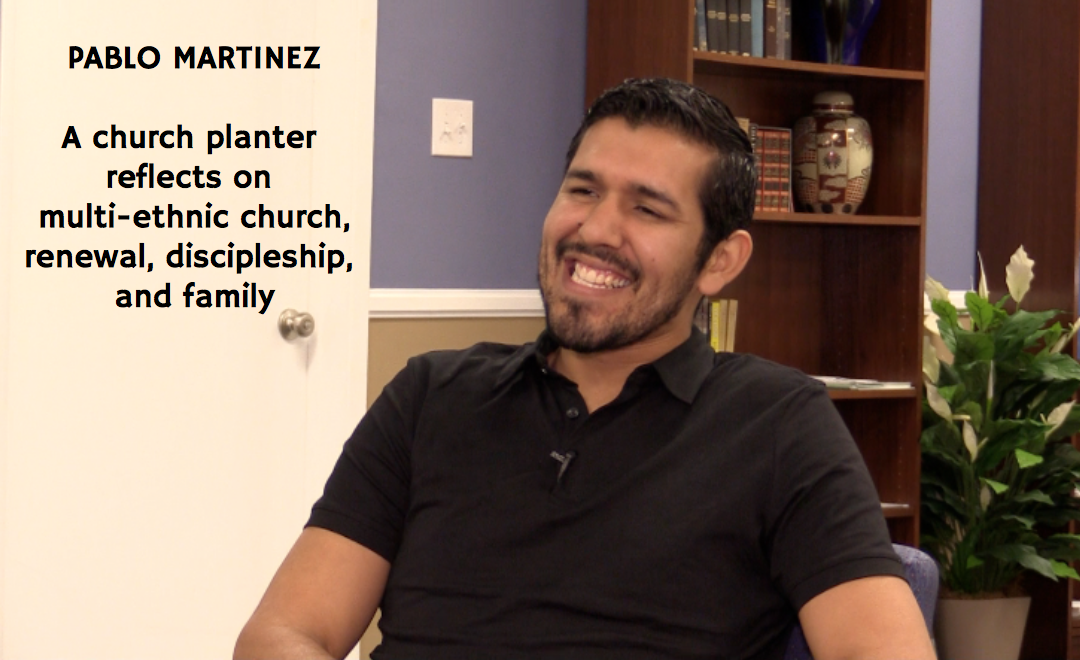 Pablo Martinez | A church planter reflects on multi-ethnic church, renewal, discipleship, and family