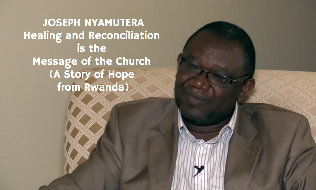 Joseph Nyamutera | Healing and Reconciliation is the Message of the Church (A Story of Hope from Rwanda)
