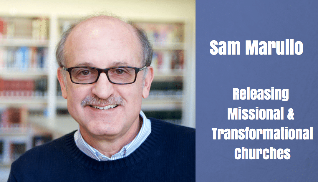 Sam Marullo | Releasing Missional and Transformational Churches