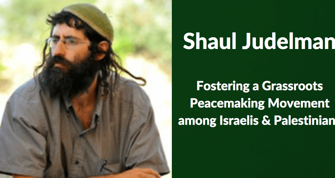 Shaul Judelman | Fostering a Grassroots Nonviolence Movement among Israelis and Palestinians