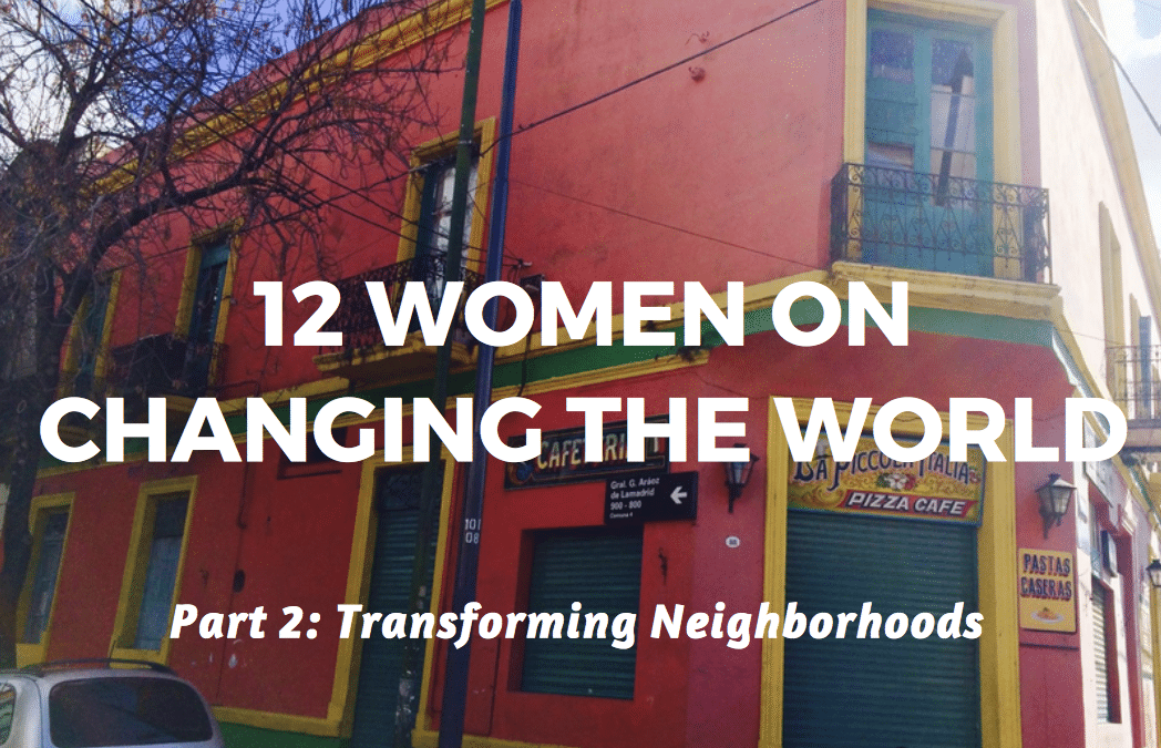 12 women on changing the world | Part 2: Transforming neighborhoods | A 12-session film series on transforming society and neighborhoods