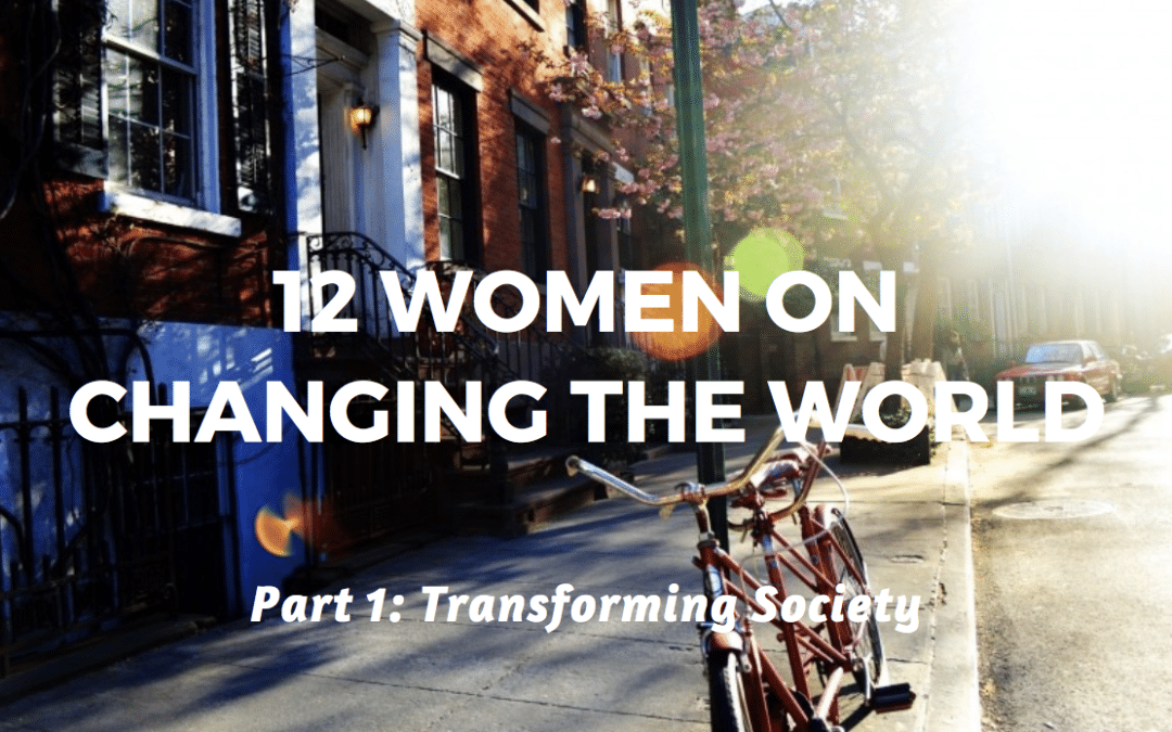 12 women on changing the world | Part 1: Transforming society | A 12-session film series on transforming society and neighborhoods
