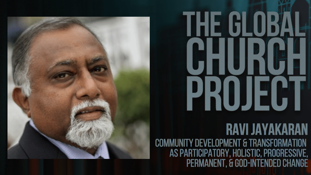 #104: Ravi Jayakaran – Community Development & Transformation as Participatory, Holistic, Progressive, Permanent, & God-Intended Change – Podcast
