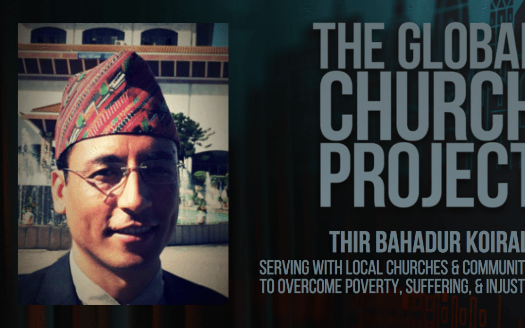 #105: Thir Bahadur Koirala – Serving with local communities & churches to overcome poverty, suffering, & injustice – Podcast