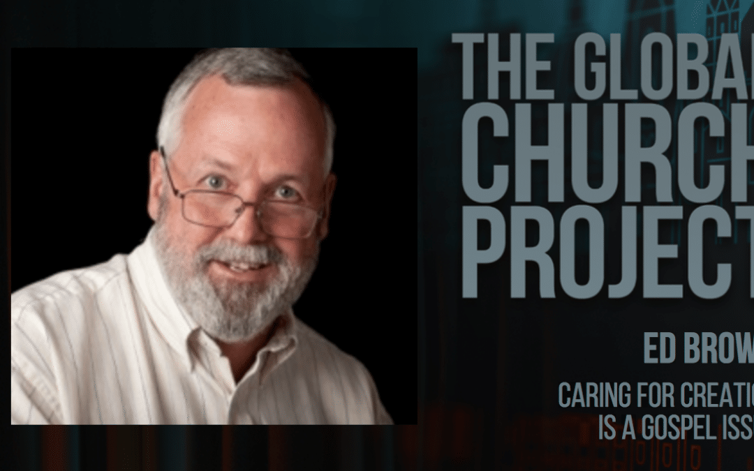 #106: Ed Brown – Caring for Creation is a Gospel Issue – Podcast