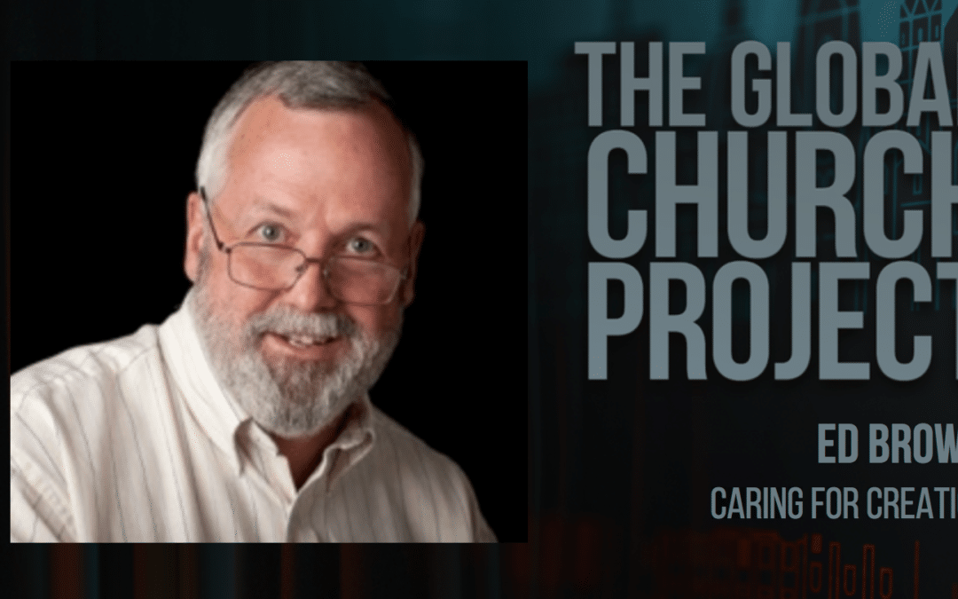Ed Brown | Caring for Creation is a Gospel Issue