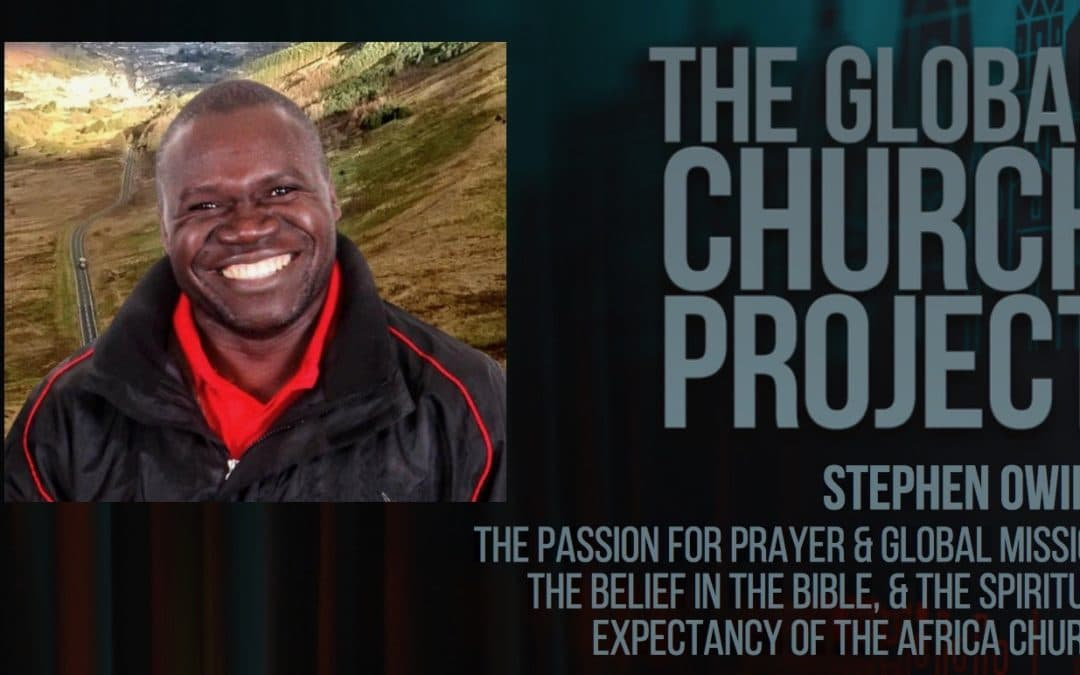 Stephen Owino | The passion for prayer & global mission, the belief in the Bible, & the Spiritual expectancy of the African church