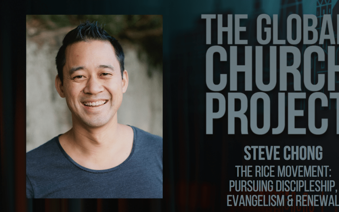 #121: Steve Chong – The RICE Movement: Pursuing Discipleship, Evangelism, and Renewal – Podcast