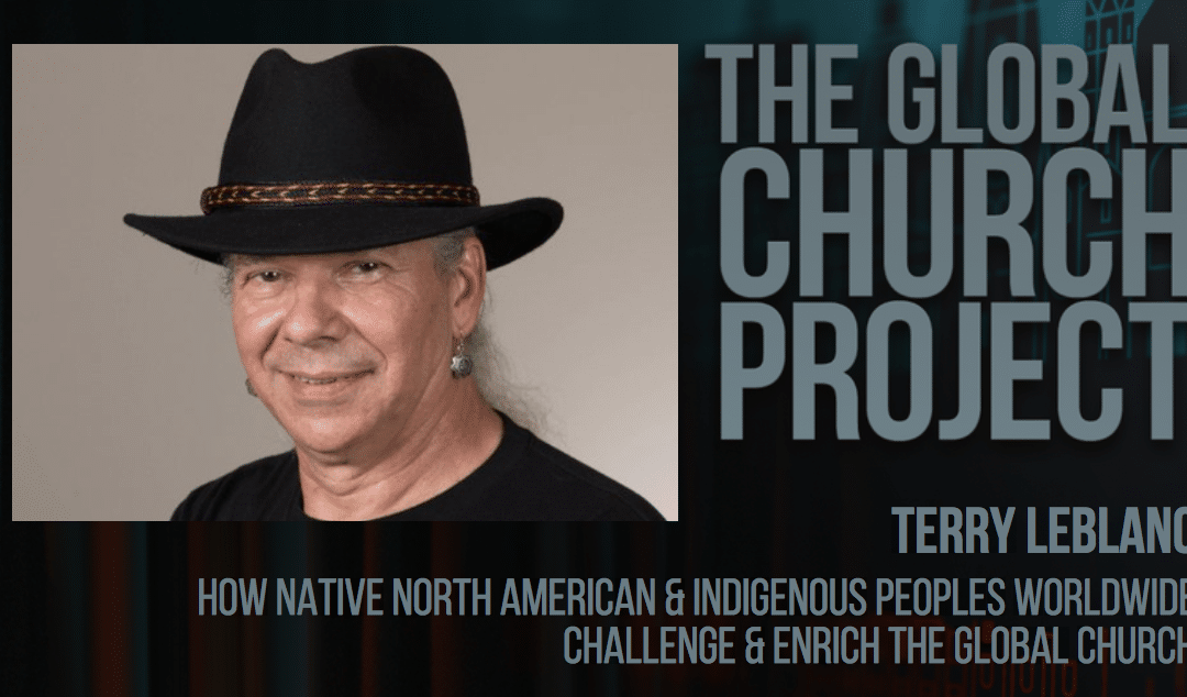 #127: Terry LeBlanc – How Native North American & Indigenous Peoples Worldwide Challenge & Enrich the Global Church – Podcast