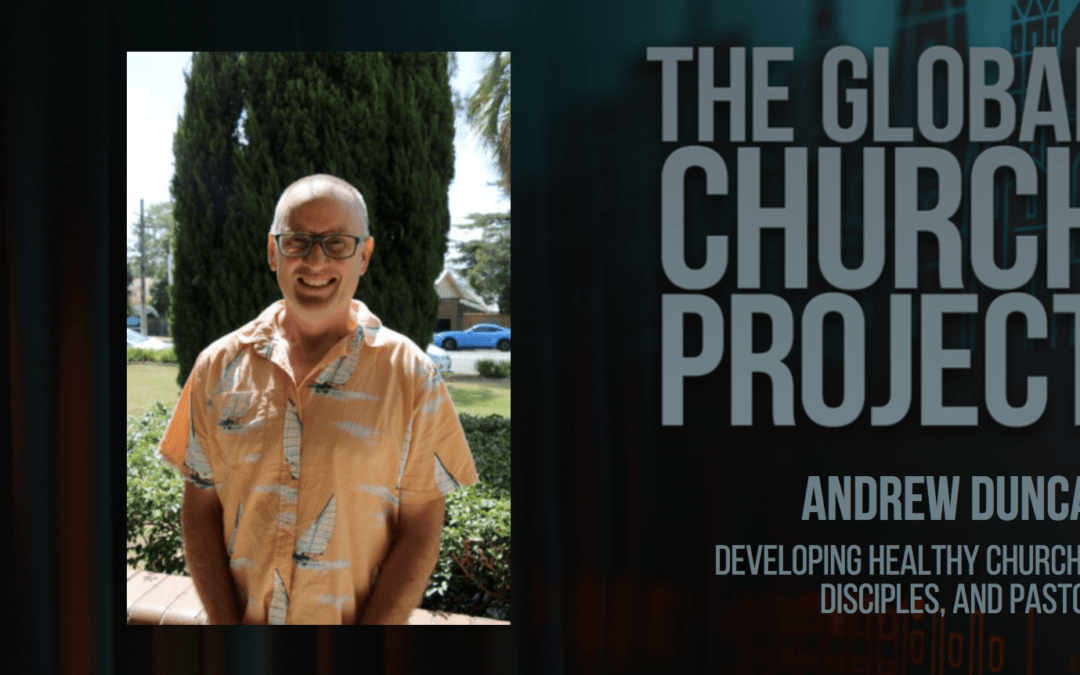 Andrew Duncan | Developing healthy churches, disciples, and pastors