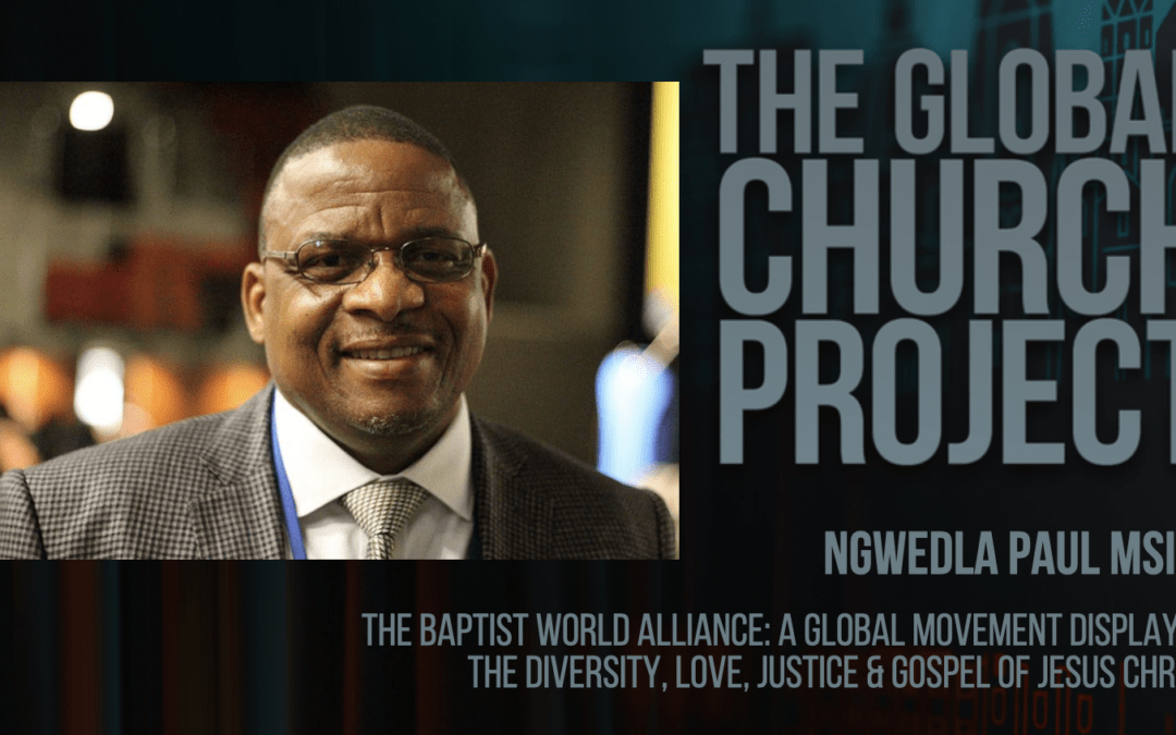 Ngwedla Paul Msiza | The Baptist World Alliance: A global movement displaying the diversity, love, justice, and gospel of Jesus Christ
