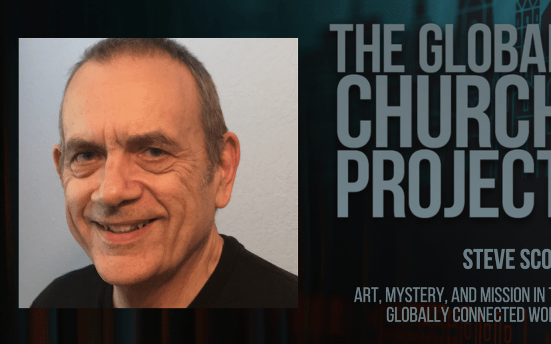 #139: Steve Scott – Art, mystery, and mission in the globally connected world – Podcast
