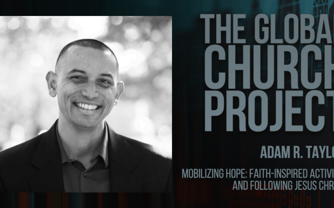 Adam R. Taylor | Mobilizing Hope: Faith-Inspired Activism and Following Jesus Christ