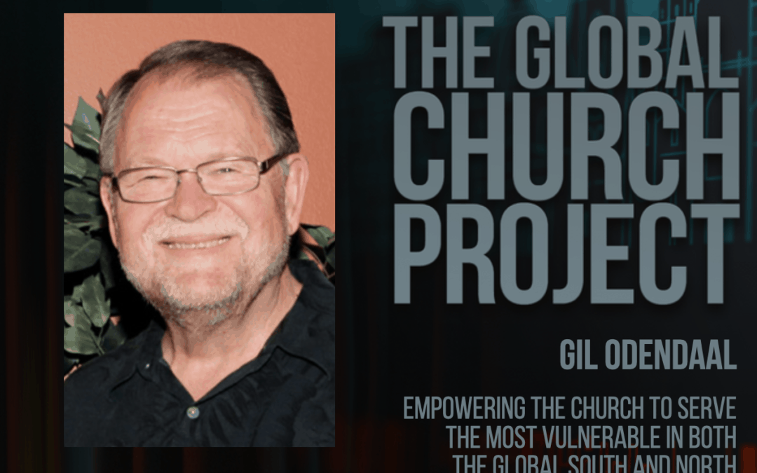 #157: Gil Odendaal – Empowering the church to serve the most vulnerable in both the Global South and North – Podcast